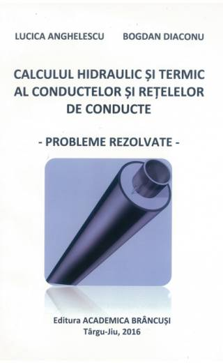 Calcului hidraulic și termic al conductelor și rețelelor de coducte. Probleme rezolvate – Lucica Anghelescu, Bogdan Diaconu