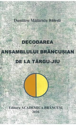 Decodarea ansablului Brâncușian de la Târgu Jiu – Dumitru Mălăescu Bălești